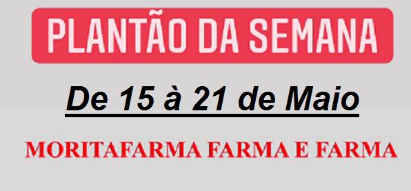 Plantão da Semana (15 à 21 de MAIO das 08:00 às 22:00 Horas): Farmácia Moritafarma – Farma & Farma